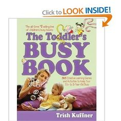 The Toddler's Busy Book: 365 Creative Games and Activities to Keep Your 1 1/2- to 3-Year-Old Busy --- http://www.pinterest.com.gp1.me/5s3
