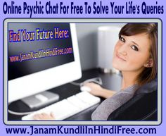 Can Online Psychic Chat Provide You A Satisfactory Answer To Your Life's Queries? From the former time period so far, lots of people have come to fortune tellers, occultists, psychics, or mystics to discover possible answers to questions revolving around their lives. They think that such people are presented supernatural and paranormal abilities by God to observe and know beforehand hidden information or ...Read More:  http://www.janamkundliinhindifree.com/online-psychic-chat-for-free/