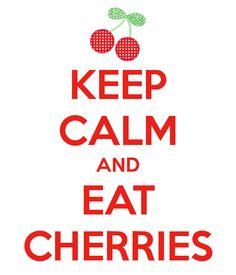 KEEP CALM AND EAT CHERRIES