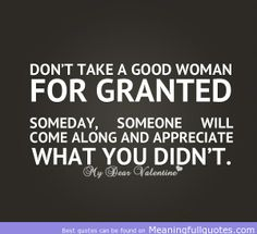Google Image Result for http://meaningfullquotes.com/wp-content/uploads/2013/03/Love-hurts-quotes-Dont-take-good-woman.jpg