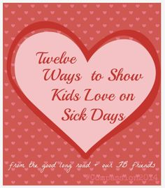 12 ways to show kids love on sick days