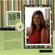 this is a scrapbook page about weight loss and I like that idea, but I just really like the layout for any pic./page