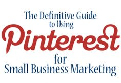 The Definitive Guide to Using Pinterest for Small Business Marketing, Part 1