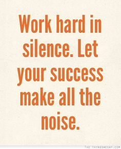 work hard, true, quotes 4 success, work in silence