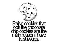 Not that I don't like raisin cookies...but when I'm in the mood for a chocolate chip cookie...by golly I want a chocolate chip cookie!