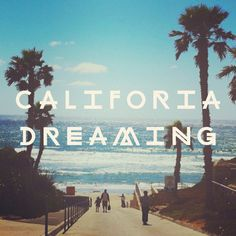 California dreamin'...