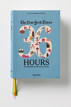 Time for an adventure! A book about what to do if you had 36 hours in different cities in the US and Canada.:: 36 Hours: 150 Weekends In The USA and Canada by New York Times