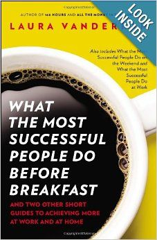 What the Most Successful People Do Before Breakfast: And Two Other Short Guides to Achieving More at Work and at Home: Laura Vanderkam
