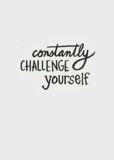 Constantly challenge yourself | Inspirational Quotes