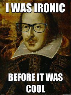 hipsters, william shakespeare, utah shakespear, shakespear stuff, shakespear meme, ironi, true, shakespeare memes