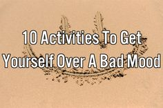 10 Activities To Get Yourself Over A Bad Mood   Thought Catalog
