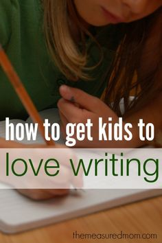 How to Get Kids to Love Writing