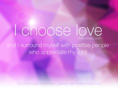 I choose love and I surround myself with positive people who appreciate my light. #love #light #mantra #healing #affirmations #grateful #wisdom #empower #inspire