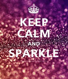 word of wisdom, life motto, keep calm quotes, sparkl, keep calm posters, edward cullen, thought, glitter, bling bling