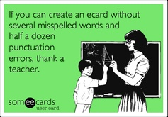 """If you can create an ecard without several misspelled words and half a dozen punctuation errors, thank a #teacher."""