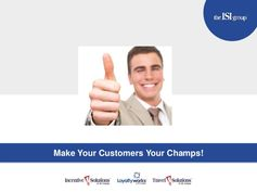 Create Customer Loyalty Make Your Customers Your Champs!