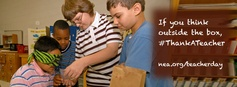 Do you think outside the box? Thank your teachers! National Teacher Day is May 6, use this image to update your Facebook cover image and #thankAteacher. www.nea.org/teacherday