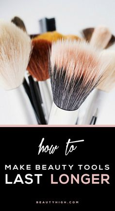 6 ways to make beauty tools last longer