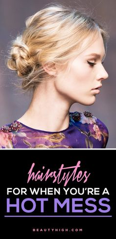 hairstyle ideas for when you're a hot mess