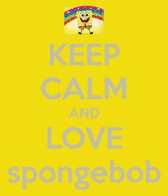 KEEP CALM AND LOVE SpongeBob - #SpongeBobSquarePants #VandorLLC