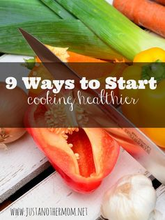 9 Easy Ways to Start Cooking Healthier
