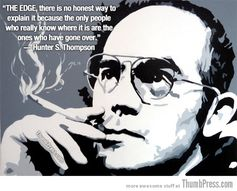Hunter S. Thompson, the creator of Gonzo journalism. A helluva writer. Had his ashes fired from a cannon into the sky.