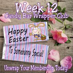 Happy Easter to Somebody Special.  Week 12's candy bar wrapper is perfect for Easter.