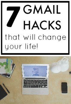 7 Gmail Hacks that will change your life!  www.thecrazyorganizedblog.com