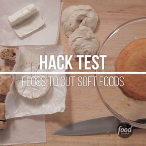 Use dental floss to cut soft foods like butter, cookie dough and more!