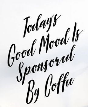 """Printable art print coffee quote print coffee """"Today's Good Mood Is Sponsored By Coffee"""" quote art prints - Spy WhatsApp, Facebook and Calls.. https://www.bibispy.net/"""