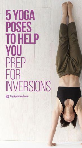Learn Yoga Anatomy: 5 Yoga Poses to Prep For Inversions - Learn Yoga Anatomy: 5 Yoga Poses to Prep For Inversions