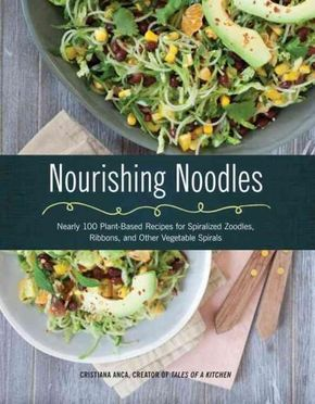 Nourishing Noodles: Spiralize Nearly 100 Plant-based Recipes for Zoodles, Ribbons, and Other Vegetable Spirals (Paperback) - Nourishing Noodles: Spiralize Nearly 100 Plant-based Recipes for Zoodles Ribbons and Other Vegetable Spirals