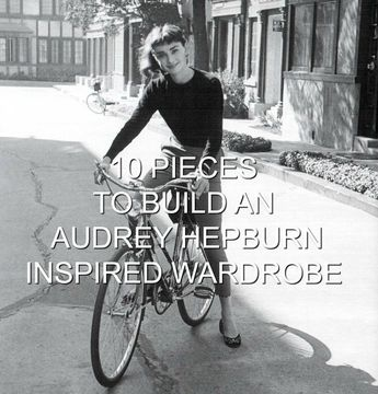 10 Capsule Collection Pieces of Clothing to Build an Audrey Hepburn Inspired Wardrobe - minimalism