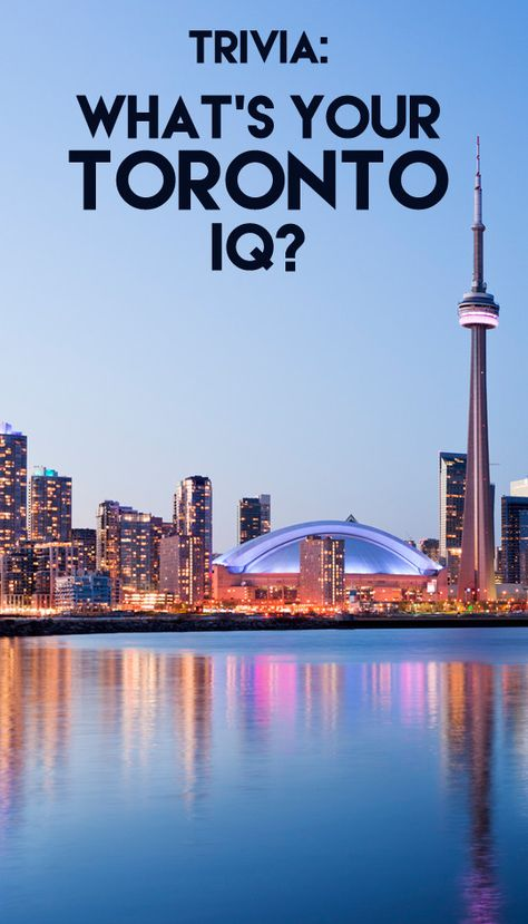 What's Your Toronto IQ? - Trivia