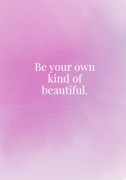 Be your own kind of beautiful. - Body Positive Quotes - Photos