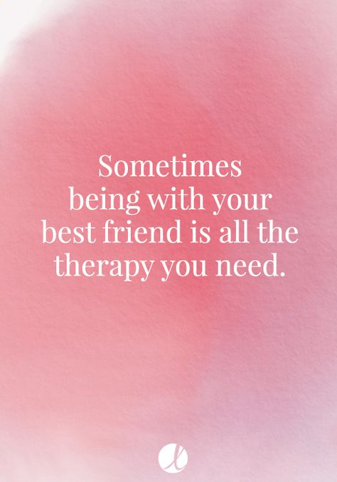 Sometimes, being with your best friend is all the therapy you need. Friendship quote.