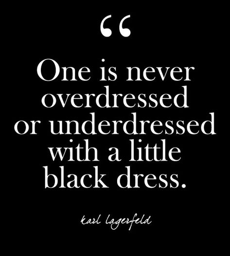 """""""One is never overdressed or underdressed with a little black dress."""" - Karl Lagerfeld - Glam Quotes for Every Fashion Lover - Photos"""