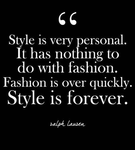 """Style is very personal. It has nothing to do with fashion. Fashion is over quickly. Style is forever."" - Ralph Lauren - Glam Quotes for Every Fashion Lover - Photos"