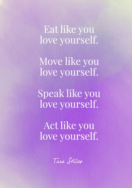 Eat like you love yourself. Move like you love yourself. Speak like you love yourself. Act like you love yourself. - Tara Stiles - Body Positive Quotes - Photos