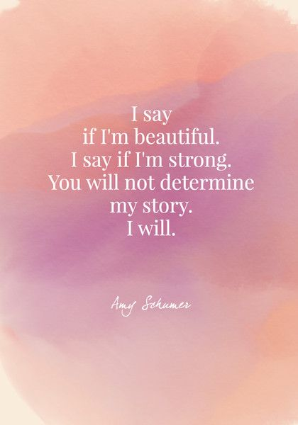 I say if I'm beautiful. I say if I'm strong. You will not determine my story. I will. - Amy Schumer - Body Positive Quotes - Photos