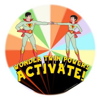 """""""Wonder Twin powers, activate!"""""""