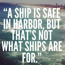 """A ship is safe in harbor, but that's not what ships are for."" #motivation #motivational #quote #quotes #inspiration"