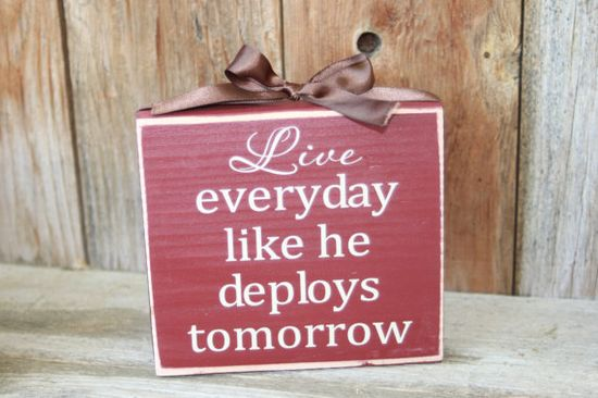 Live everyday like he deploys tomorrow military wood by invinyl