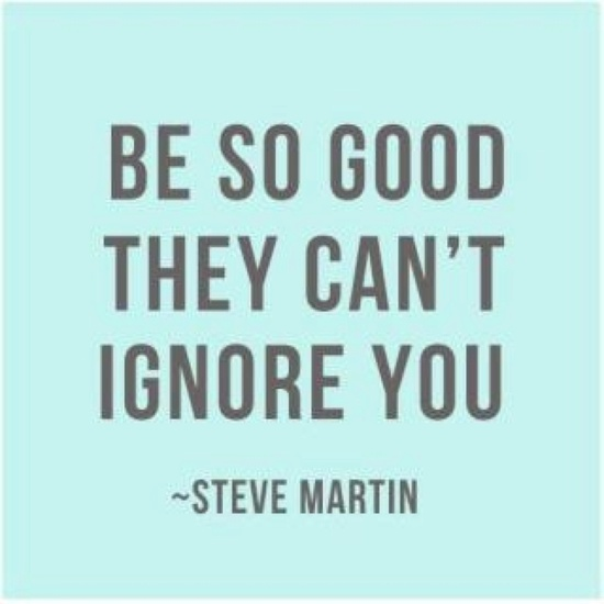 Be so good they can't ignore you. #quotes #sayings #inspiration #encouragement #inspirationalquotes #EmployeeEncouragement #EmployeeAppreciation