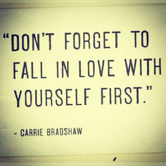 Fall in love with yourself...and everything else will be okay :) #CarrieBradshaw