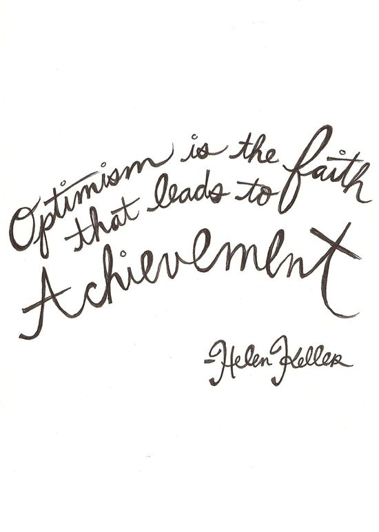 """ Optimism is the faith that leads to achievement."" ~ Helen Keller. #quote #life #inspiration"