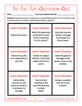 Use this Bloom's Taxonomy Quotation Quiz with any quotation or lifted text.   Students complete any three connected Tic-Tac-Toe tasks to preview chapters or to check understanding. (free)