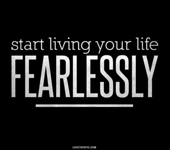 live fearlessly life quotes quotes quote life quote