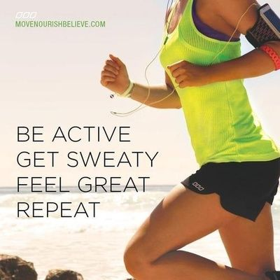 Be active. Get Sweaty. Feel great. Repeat.