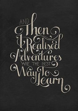"""""""And then I realized, adventures are the best way to learn."""""""
